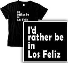 I'D RATHER BE IN LOS FELIZ womens T-Shirt PINK or BLACK East LA lover fashion