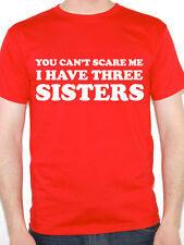 YOU CAN'T SCARE ME I HAVE THREE SISTERS - Family / Girls Themed Mens T-Shirt