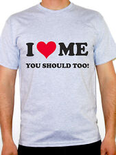 I LOVE ME YOU SHOULD TOO - Humorous / Novelty / Fun Themed Mens T-Shirt