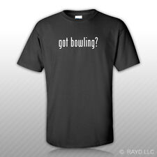 Got Bowling ? T-Shirt Tee Shirt Gildan Free Sticker S M L XL 2XL 3XL Cotton