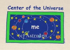 CENTER OF THE UNIVERSE...ME--Space Astronomy Science Fun Kids T Shirt sizes XS-L