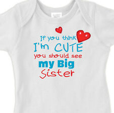 """NEW SISTER """"If You Think I'm Cute, You Should See my BIG SISTER"""" Infant Lap Tee"""