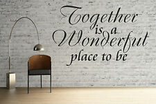 Together is a Wonderful place to be**- Wall Quote Sticker - Art Decor