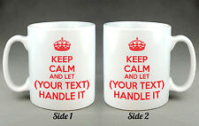 Personalised Keep Calm and Let (Your text) Handle It Mug Cup - Any Name, etc.