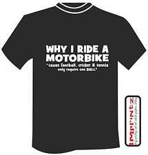Why I Ride A Motorbike  funny sarcastic humour t shirt ladies mens xmas gift XXL