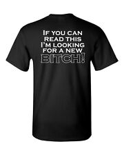 If You Can Read This I'm LOOKING for a NEW BITCH Funny Men's Tee Shirt 1170