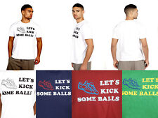 LETS KICK SOME BALLS Mens T-Shirt Funny Football Printed Slogan Joke Top Gift