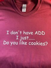 t-shirt I dont have ADD do like Cookies funny custom made colors