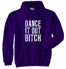 Dance It Out Bitch Funny T Shirt Humor Novelty Fashion Gift  Hoodie Sweatshirt