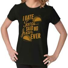 I Hate Tacos Nerdy Geeky Funny Mexican Food Humor Picture Gift Ladies T-Shirt