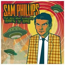 The Man Who Invented Rock 'n' Roll by Sam Phillips