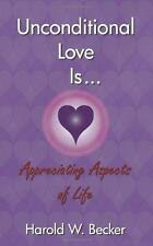 Unconditional Love Is... : Appreciating Aspects of Life by Harold W. Becker (201