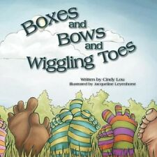 Boxes and Bows and Wiggling Toes by Cindy Lou