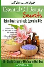 Essential Oil Beauty Secrets: Make Beauty Products at Home for Skin Care, Hair C