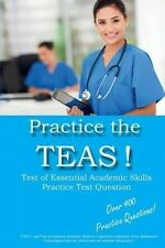 Practice the Teas! Test of Essential Academic Skills Practice Test Questions by