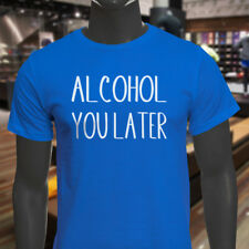ALCOHOL YOU LATER HUMOR DRINKIN FUNNY DRUNK PARTY Mens Blue T-Shirt