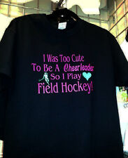 I Was Too Cute To Be A Cheerleader So I Play Field Hockey Black T-Shirt S-M-L