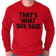 That's What She Said Classic Funny Quote Humor Satire Graphic Long Sleeve Shirt