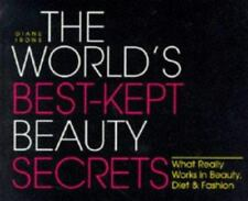 The World's Best Kept Beauty Secrets : What Really Works in Beauty, Diet and Fa…