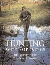 Hunting with Air Rifles: The Complete Guide, Mathew Manning, Used; Good Book