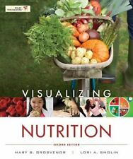 Visualizing Nutrition : Everyday Choices by Mary B. Grosvenor and Lori A. Smolin