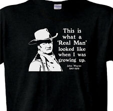 "JOHN WAYNE T-Shirt ""This is what a REAL MAN Looked Like in My Day"" Funny BLACK"