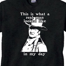 "JOHN WAYNE T-Shirt ""This is what a REAL MAN Looked Like in My Day"" Novelty BLACK"