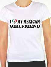 I LOVE MY MEXICAN GIRLFRIEND  Mexico / North America / Fun Themed Womens T-Shirt