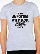 ANNOYING STEP MUM - Family / Sister / Mummy / Mother Themed Womens T-Shirt