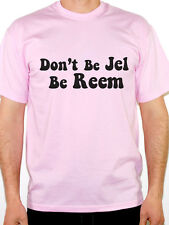 DON'T BE JEL BE REEM - Essex Slang / Towie / Jealous / Cool Themed Mens T-Shirt