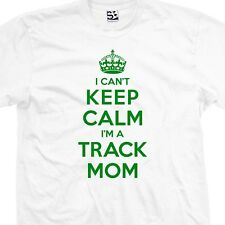 I Can't Keep Calm I'm a Track Mom T-Shirt - Field Runner - All Sizes & Colors