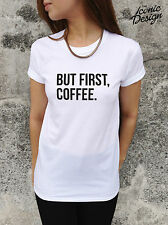 * BUT FIRST, COFFEE T-shirt Top Funny Slogan Morning Tumblr Hipster Dope Fresh *