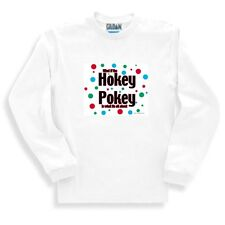 Novelty Funny Sweatshirt What If The Hokey Pokey Is What It's All About