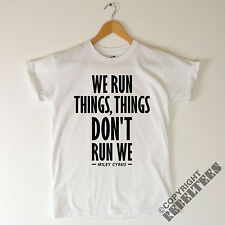 Miley Cyrus T-SHIRT song lyrics We Can't Stop from BANGERZ album we run things