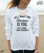 All I Want For Christmas Is You Just Kidding I Want Diamonds Jumper Sweater Top