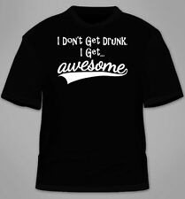 I Don't Get Drunk I Get Awesome T-Shirt. Funny Beer Alcohol Drinking TShirt Tees