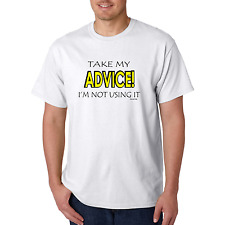 Unique funny T-shirt Take my advice I'm not using it