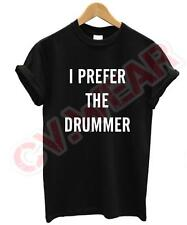I PREFER THE DRUMMER T SHIRT SWAG DOPE FUNNY FASHION TUMBLR UNISEX ALL COLOURS