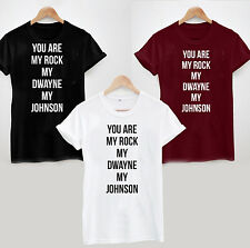 YOU ARE MY ROCK MY DWAYNE MY JOHNSON T-SHIRT Top Funny Slogan Tumblr Hipster