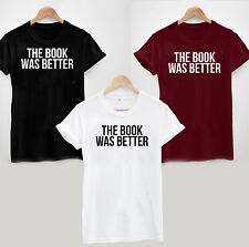 THE BOOK WAS BETTER T SHIRT TOP TUMBLR FUNNY JOKE HIPSTER SLOGAN LADIES MENS