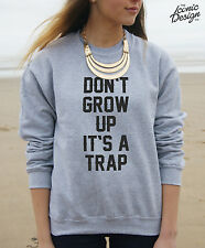 *N'avez Grow Up Its a Trap pull tumblr fashion dope Slogan it's don t *