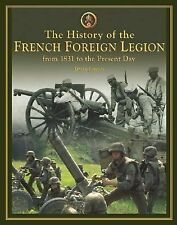 The History of the French Foreign Legion : From 1831 to Present Day by David...