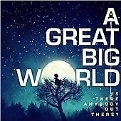A GREAT BIG WORLD - IS ANYBODY OUT THERE? - NEW / SEALED CD