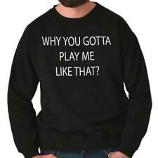 You Got a Play Me Funny Picture Shirt Humorous Novelty Graphic Sweatshirt