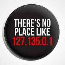 There's No Place Like 128.135.0.1 Computer Internet IP Address Button Pin Badge