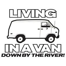 Living In A Van Down By The River Funny T Shirt & Tank Tops All Sizes (2008)