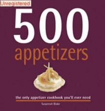 500 Appetizers : The Only Appetizer Cookbook You'll Ever Need by Susannah...