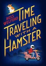 Time Traveling with a Hamster by Welford, Ross (2016, hardcover)