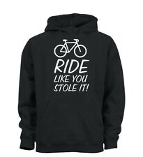 Ride Like You Stole It Funny Bike Cycle Bicycle Cycling Unisex Hoodie Hoody Gift