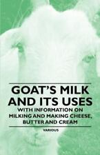 Goat's Milk and Its Uses - With Information on Milking and Making Cheese, Butte